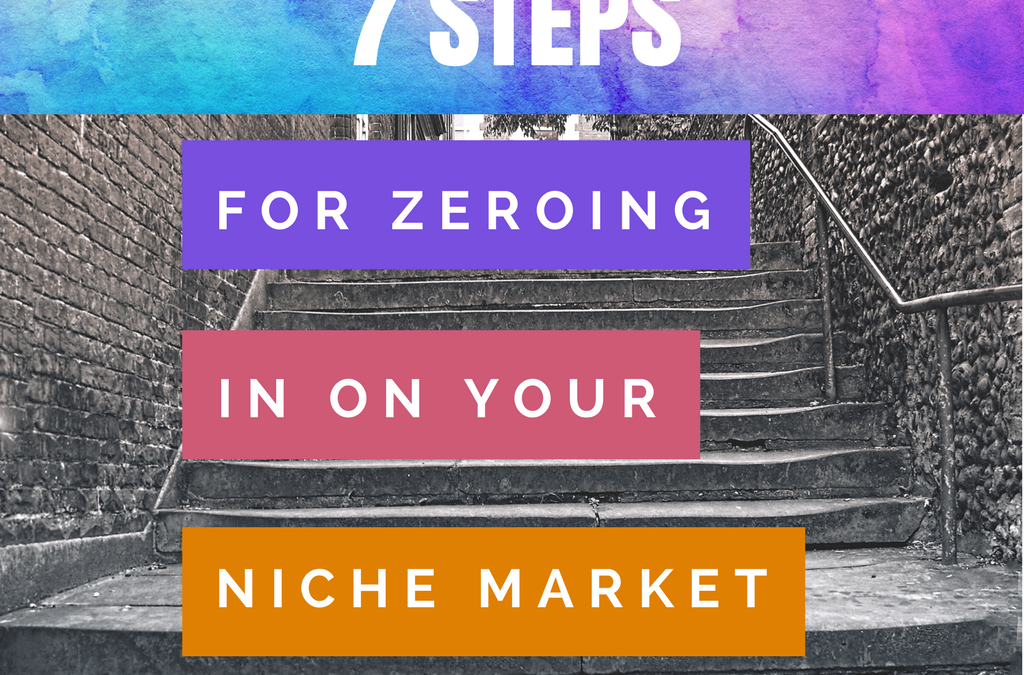 7-Steps For Zeroing In On Your Niche Market