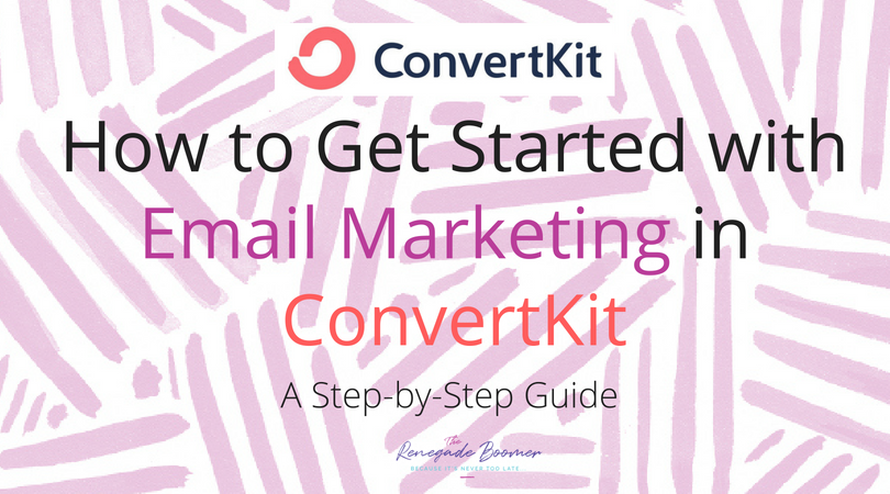 How to Get Started with Email Marketing in ConvertKit A Step by Step Guide With Screenshots in ConvertKit | www.TheRenegadeBoomer.com