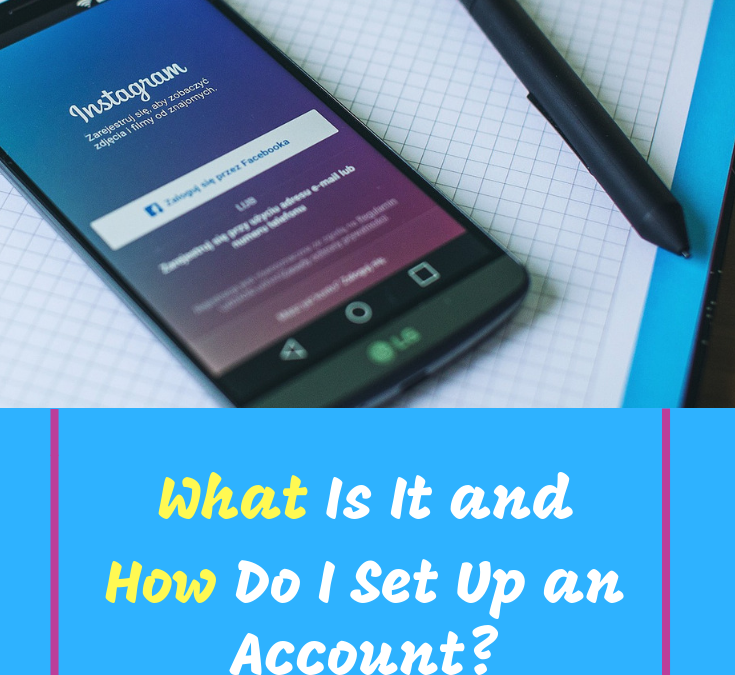 Instagram #1 – What Is It and How Do I Set Up an Account?